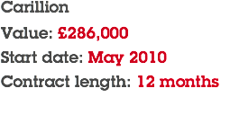 Carillion Value: £286,000 Start date: May 2010 Contract length: 12 months